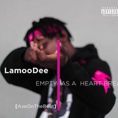LamooDee - {Empty As A Heartbreak}-Prod.AxeOnTheBeat
