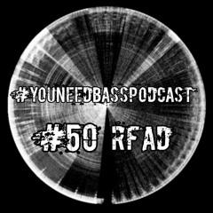 #YouNeedBassPodcast #50 RFAD