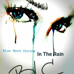 Blue Eyes Crying in the Rain (BLC Cover)