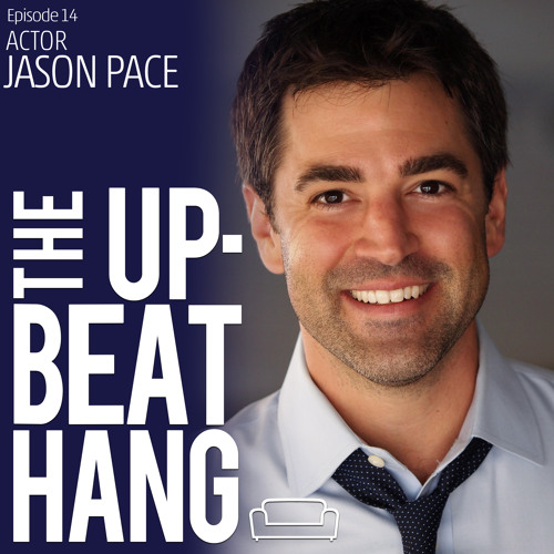 Actor Jason Pace -The Upbeat Hang - Ep.14