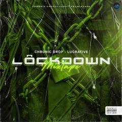 CHRONIC DROP & LUCRATIVE - LOCKDOWN MIXTAPE