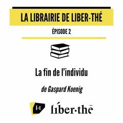 La librairie de Liber-thé – La fin de l'individu (Gaspard Koenig)