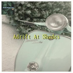 Adrift At Shades