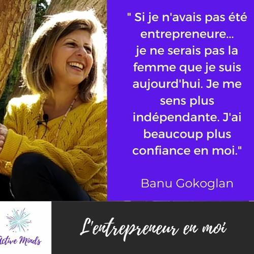 """De prof à indépendante - Parcours """"Bien être"""" - L'entrepreneur en moi - Rencontre avec Banu Gokoglan"""