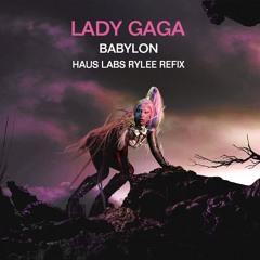 FULL IN DESC: Lady Gaga - Babylon (RyLee's Haus Labs ReFix)