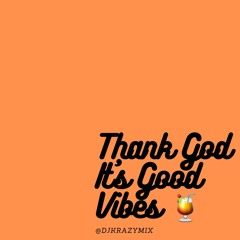 Thank God It's Good Vibes (Hip Hop, Afro, Konpa and more)