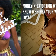 Ep 68: Money + Extortion Will Let You Know Whether Your Woman Is Loyal