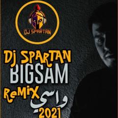 Dj Spartan Bigsam Wasi واسي Remix 2021