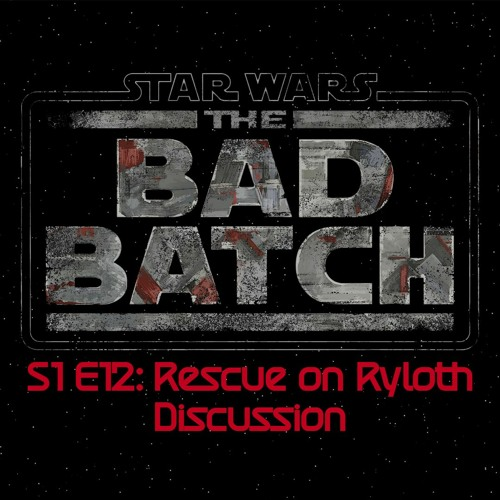 The Bad Batch S1E12: Rescue on Ryloth