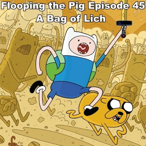 """Flooping the Pig - An Adventure Time Podcast - Episode 45: """"A Bag Of Lich"""""""