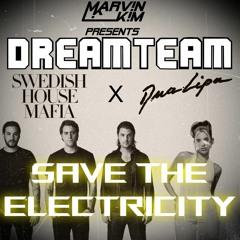 Swedish House Mafia X Dua Lipa - Save The Electricity (Marv!n K!m DREAMTEAM Mashup) [FREE DOWNLOAD]