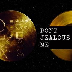 Don't JEALOUS Me