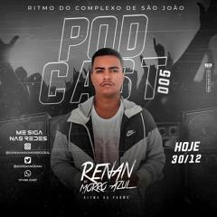 PODCAST 005 - RITMO DO COMPLEXO DE SÃO JOÃO (( DJ RENAN DO MORRO AZUL ))
