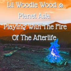 Lil Woodie Wood - Playing With The Fire Of The Afterlife (feat. Planet Asia) Prod Anno Domini Nation