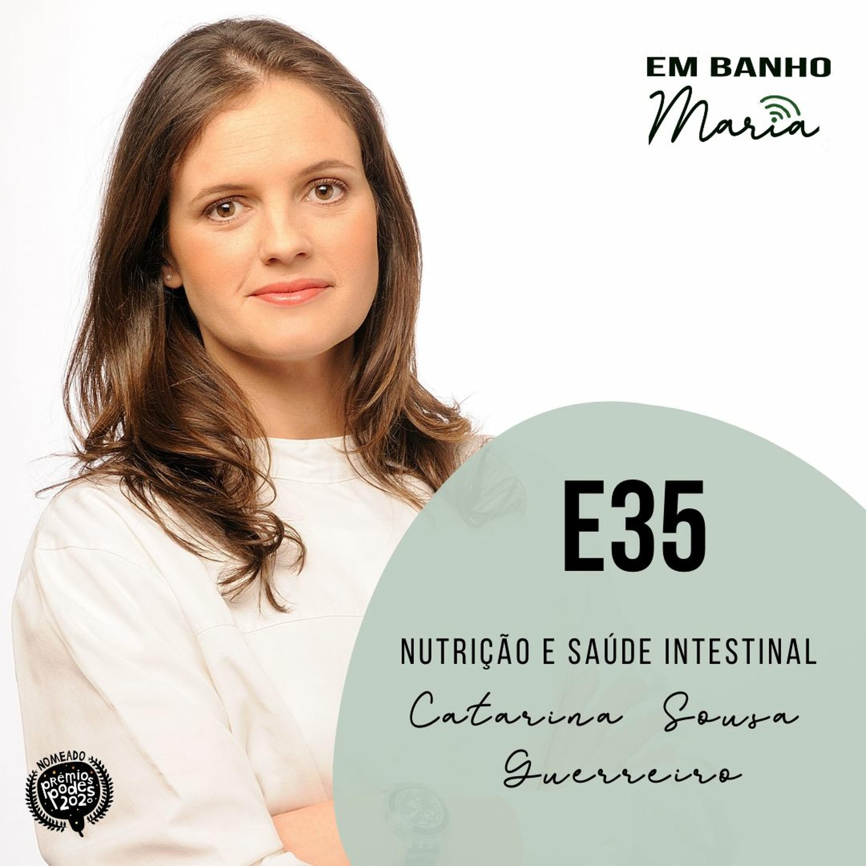 E35: Nutrição e Saúde Intestinal, com Catarina Sousa Guerreiro