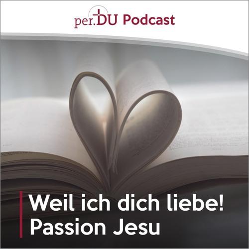 Weil ich dich liebe! - Passion Jesu IV - Immanuel Grauer