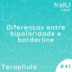 Terapílula #41 - Diferenças entre bipolaridade e borderline