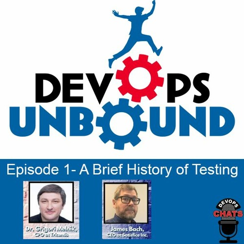 Devops Unbound - A Brief History of Testing w/Grigori Melnik And James Bach