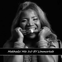 Makhadzi Mix 3.0 BY Limmortale FREE DOWNLOAD