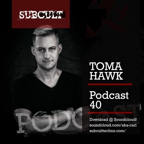 SUB CULT Podcast 40 - Toma Hawk