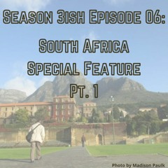 S03ish E06: South Africa Special Feature Pt. 1
