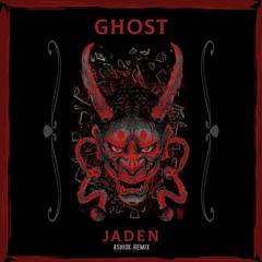 GHOST - JADEN (ⲆⲊⲎⲒⲞⲔ Remix)