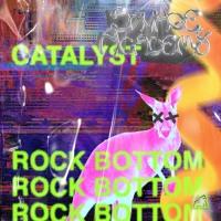 Catalyst - Rock Bottom
