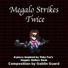Megalo Strikes Twice