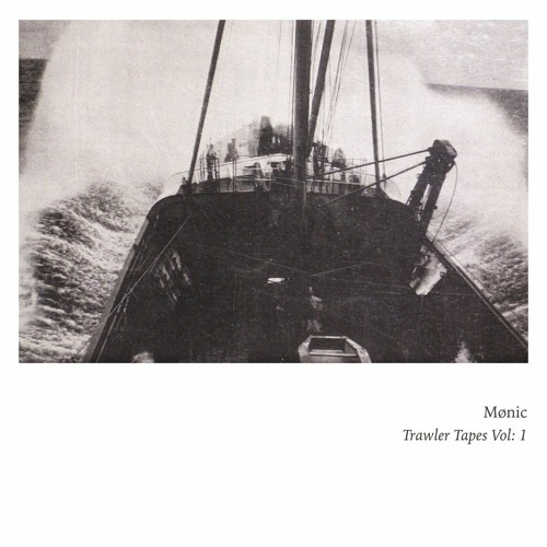 Mønic - Trawler Tapes Vol: 1 (Excerpt)