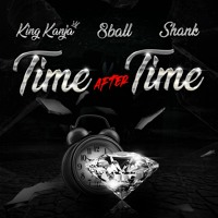 Time After Time (prod. by Shank)- King Kanja , 8ball , Shank