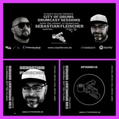 City Of Drums - Drumcast Series #9 - Guestmix By Sebastian Fleischer Presented By DJ Nasty Deluxe