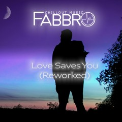 Fabbro - Love Saves You (Reworked)