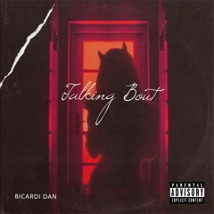 Bicardi Dan - Talking about (explicit)
