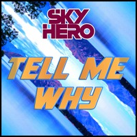 Sky Hero - Tell Me Why (Extended Mix)