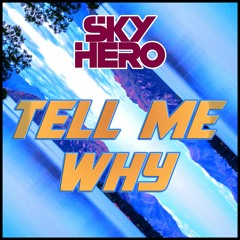Sky Hero - Tell Me Why (Extended Mix) DOWNLOAD