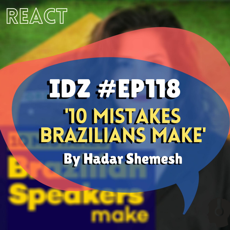 IDZ #118 - REACT [10 Mistakes Brazilian Speakers Make] Hadar Shemesh