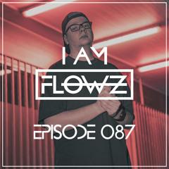 I AM FLOWZ - Episode 087