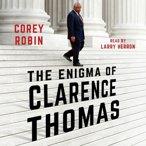 CS 284: Clarence Thomas and The Reactionary Mind Pt. 1 feat. Corey Robin