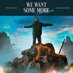 We want some more (Prod. Trigganasty)