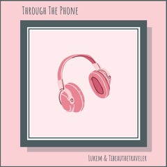 Through The Phone (with Tibeauthetraveler)