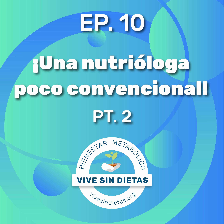 10.Una Nutrióloga Poco Convencional (Parte 2)