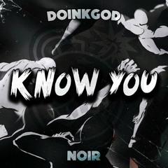 DoinkGod & NOIR - Know You (Free Download)