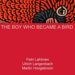 The Boy Who Became a Bird 1 (Lahtinen/Langenbach/Hoogeboom)