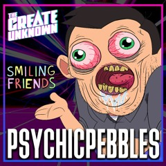 PsychicPebbles on Making Smiling Friends