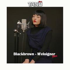 Dj Tano - Blackbrown - M'eloigner rmx 2021 (LANDR)