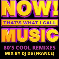 NOW THAT'S WHAT I CALL MUSIC 80'S REMIXES MIX BY DJ DS (FRANCE)