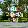 Download Ball Without You (prod. @wangboybeatz) Mp3
