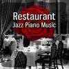 Restaurant Jazz Piano Music - Romantic Dinner, Restaurant Background Music, Relaxing Piano Music, Easy Listening, Modern Instrumental Jazz Piano, Chill Out