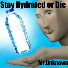 Stay Hydrated or Die - Mega Mix 2021 - Mr.Unknown