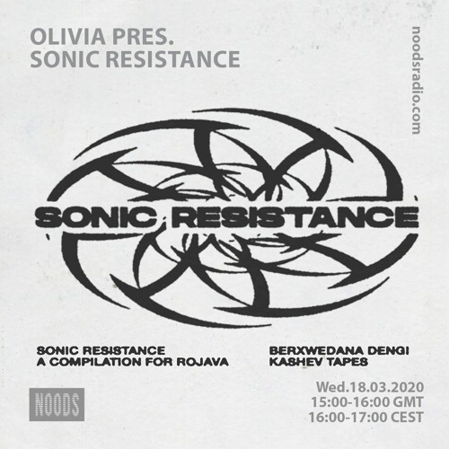 Olivia pres. Sonic Resistance A Compilation For Rojava  18/03/20 - Noods Radio